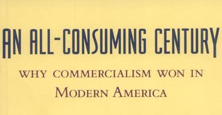 An All-Consuming Century, by Gary Cross